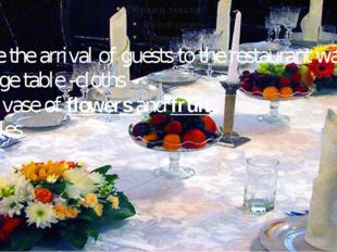 Before the arrival of guests to the restaurant waiters: •Change table -cloths