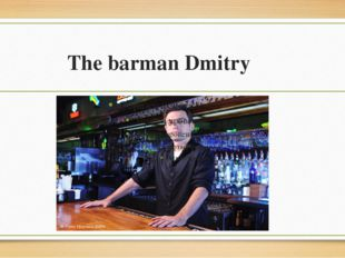 The barman Dmitry