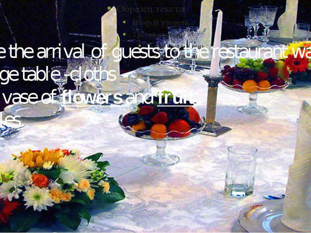 Before the arrival of guests to the restaurant waiters: •Change table -cloths...