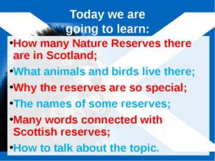 Today we are going to learn: How many Nature Reserves there are in Scotland;