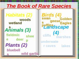 The Book of Rare Species Plants (2) Animals (3) Habitats (2) Birds (4) Lands