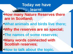Today we have learnt: How many Nature Reserves there are in Scotland; What an