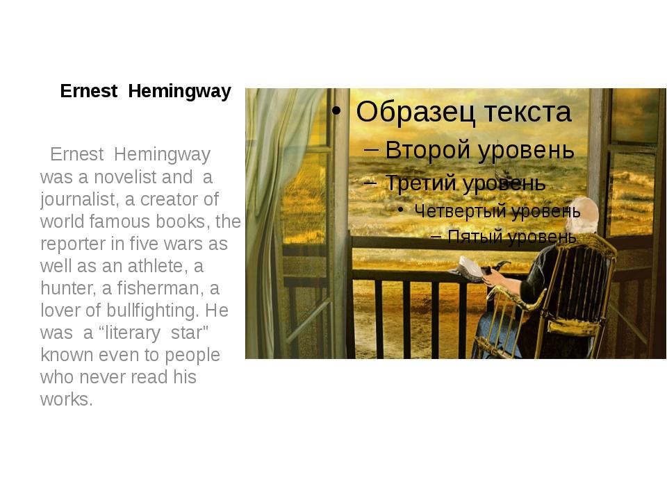 Ernest Hemingway Ernest Hemingway was a novelist and a journalist, a creator...