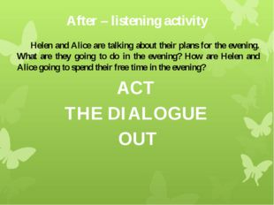 After – listening activity 	Helen and Alice are talking about their plans for