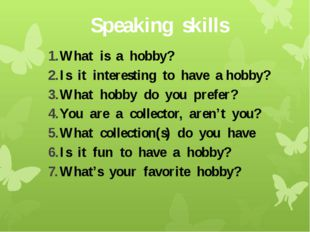 Speaking skills What is a hobby? Is it interesting to have a hobby? What hobb