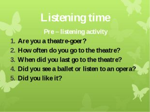 Listening time Pre – listening activity Are you a theatre-goer? How often do