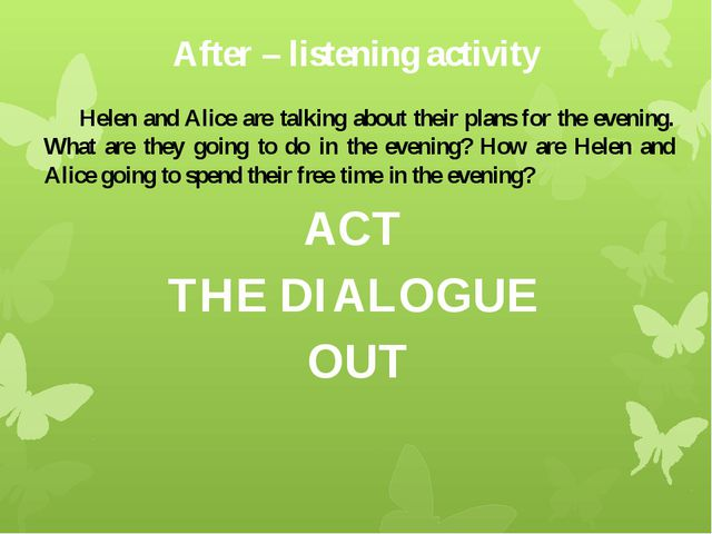 After – listening activity 	Helen and Alice are talking about their plans for...