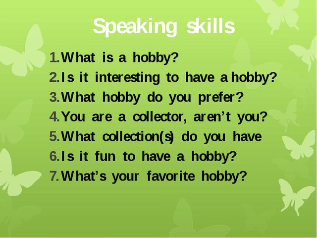 Speaking skills What is a hobby? Is it interesting to have a hobby? What hobb...