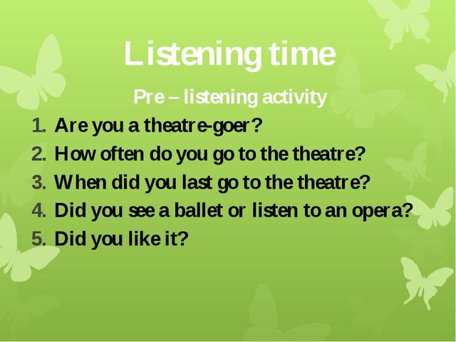 Listening time Pre – listening activity Are you a theatre-goer? How often do...