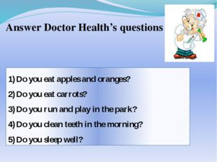 Answer Doctor Health's questions Do you eat apples and oranges? Do you eat ca