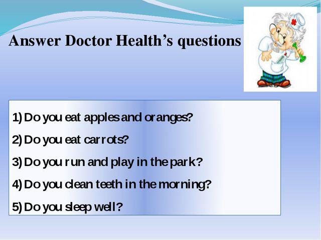 Answer Doctor Health's questions Do you eat apples and oranges? Do you eat ca...