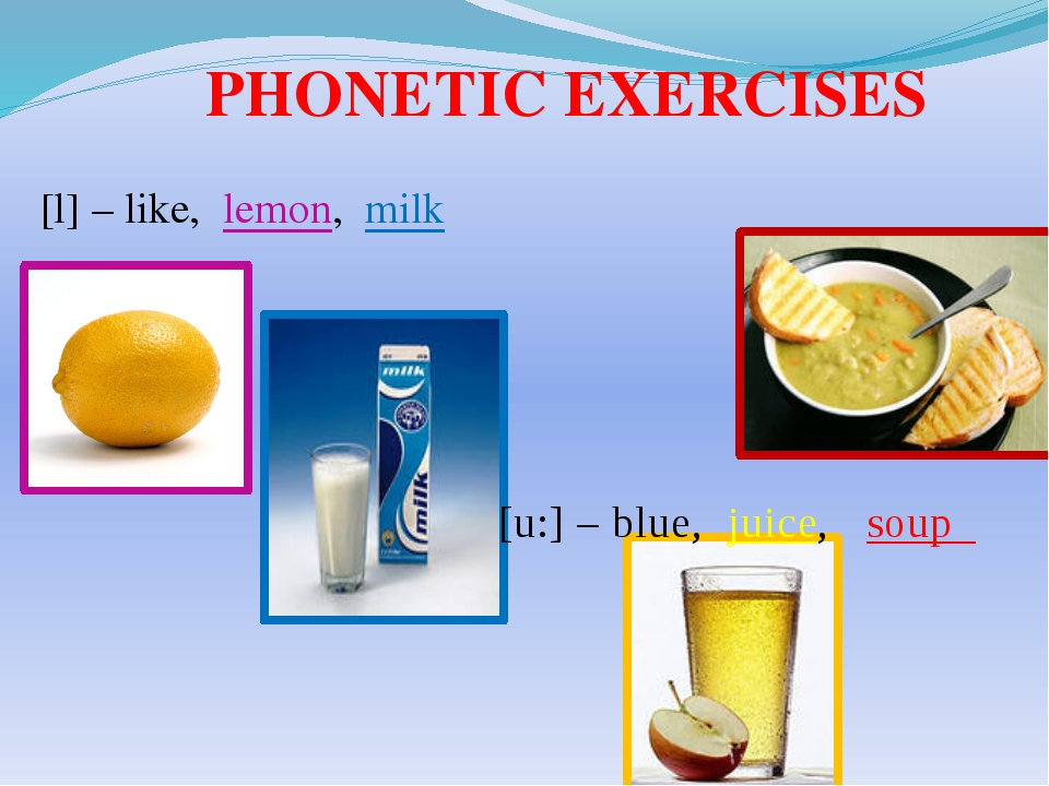 [l] – like, lemon, milk PHONETIC EXERCISES [u:] – blue, juice, soup