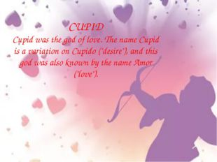 "CUPID Cupid was the god of love. The name Cupid is a variation on Cupido (""de"