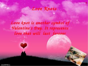 Love Knots Love knot is another symbol of Valentine's Day. It represents love