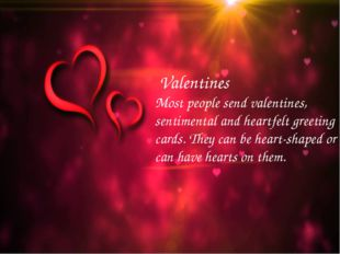 Valentines Most people send valentines, sentimental and heartfelt greeting c