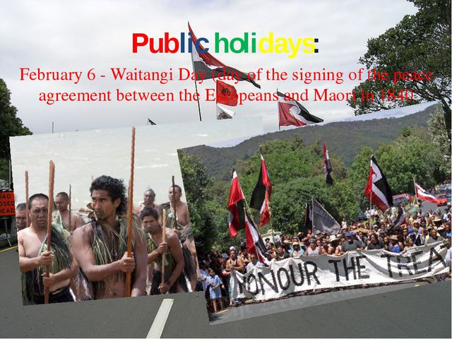 Public holidays: February 6 - Waitangi Day (day of the signing of the peace a...