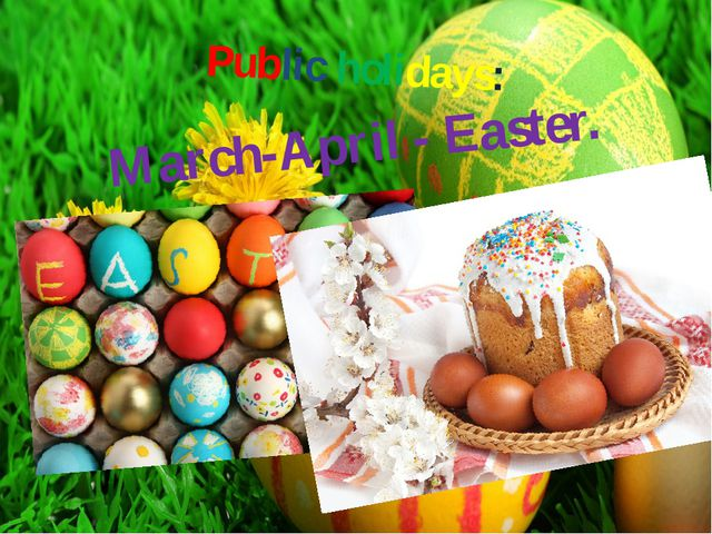 Public holidays: March-April - Easter.