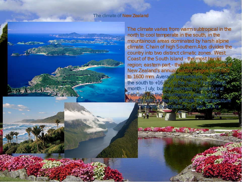 The climate of New Zealand The climate varies from warm subtropical in the no...