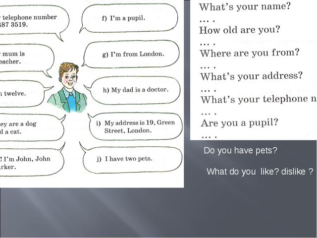 Do you have pets? surname ? What do you like? dislike ?