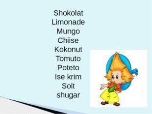 Shokolat Limonade Mungo Chiise Kokonut Tomuto Poteto Ise krim Solt shugar