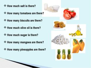 How much salt is there? How many tomatoes are there? How many biscuits are th