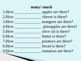 many/ much How _____________ apples are there? How _____________ cheese is th