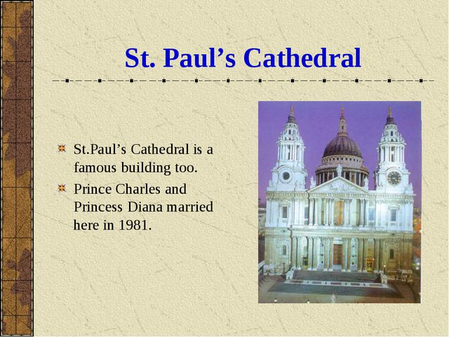 St. Paul's Cathedral St.Paul's Cathedral is a famous building too. Prince Cha...