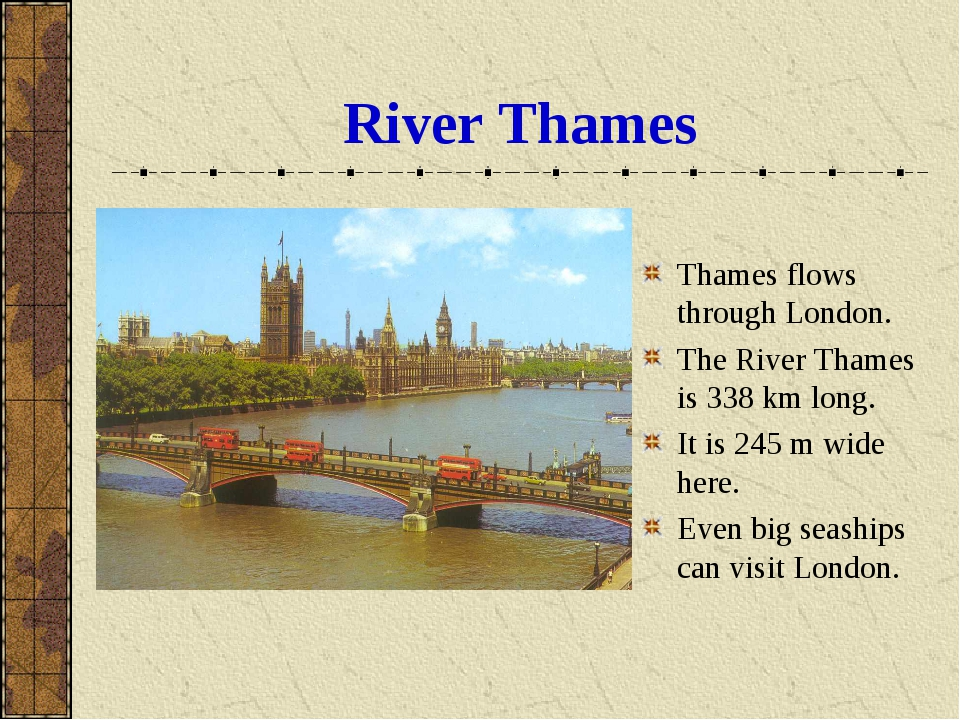 River Thames Thames flows through London. The River Thames is 338 km long. It...