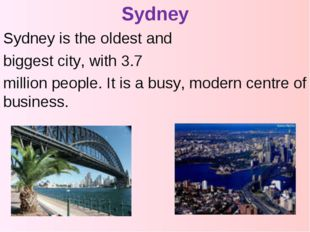 Sydney Sydney is the oldest and biggest city, with 3.7 million people. It is
