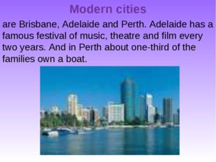 Modern cities are Brisbane, Adelaide and Perth. Adelaide has a famous festiva