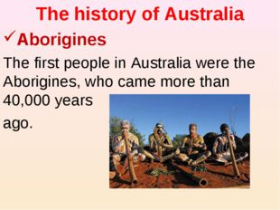 The history of Australia Aborigines The first people in Australia were the Ab