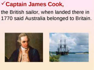Captain James Cook, the British sailor, when landed there in 1770 said Austra