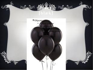 Black [blæk]