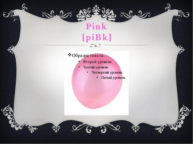 Pink [piƞk]