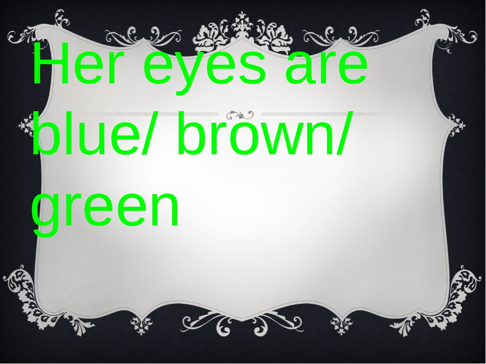 Her eyes are blue/ brown/ green
