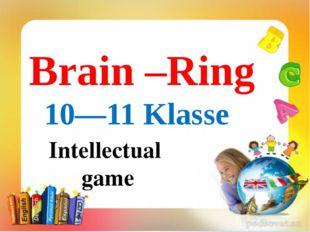 Brain –Ring 10—11 Klasse Intellectual game