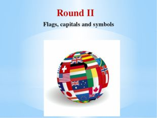 Round II Flags, capitals and symbols