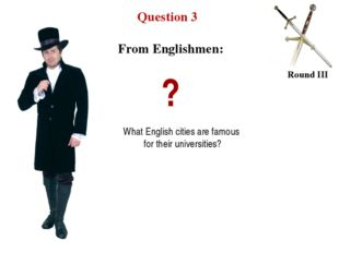 Question 3 Round III ? What English cities are famous for their universities?