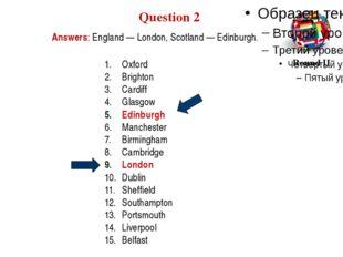 Answers: England — London, Scotland — Edinburgh. Question 2 Round II Oxford B