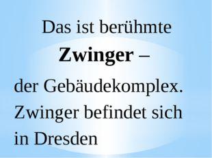 Das ist berühmte Zwinger – der Gebäudekomplex. Zwinger befindet sich in Dresden