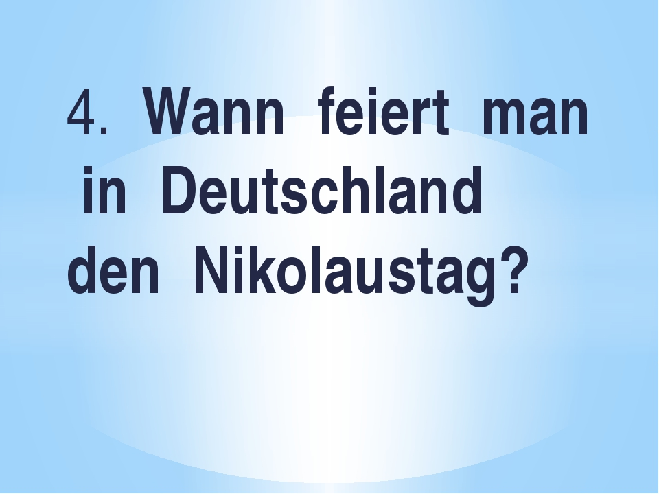 4. Wann feiert man in Deutschland den Nikolaustag?