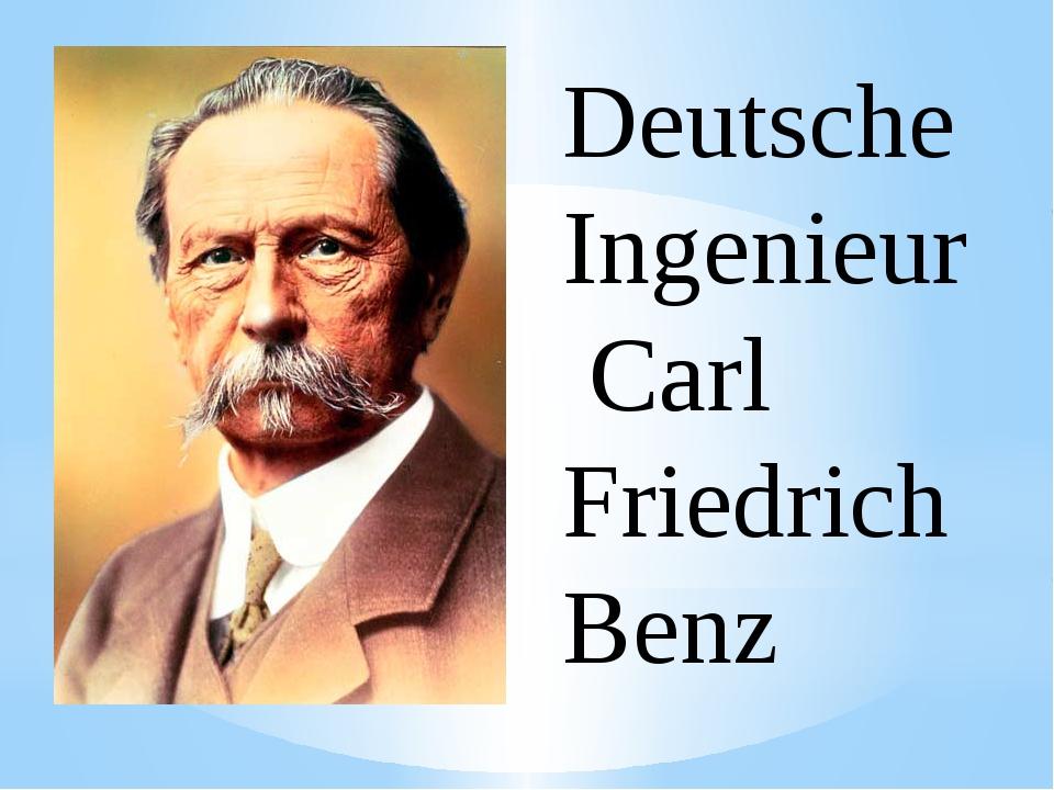 Deutsche Ingenieur Carl Friedrich Benz