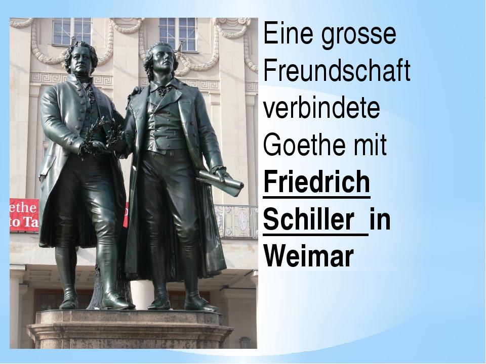 Eine grosse Freundschaft verbindete Goethe mit Friedrich Schiller in Weimar