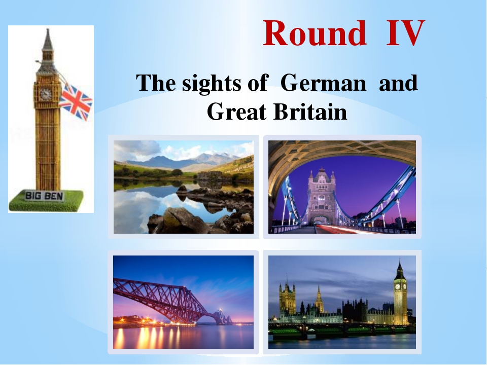 Round IV The sights of German and Great Britain