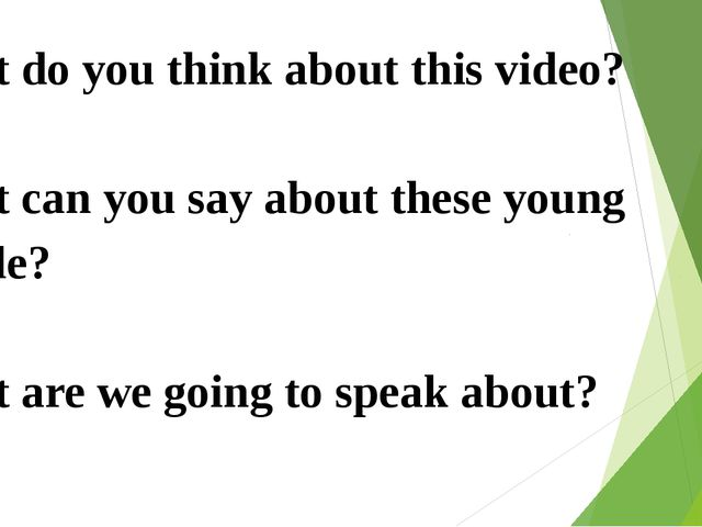 What do you think about this video? What can you say about these young people...