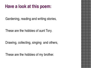 Have a look at this poem: Gardening, reading and writing stories, These are t