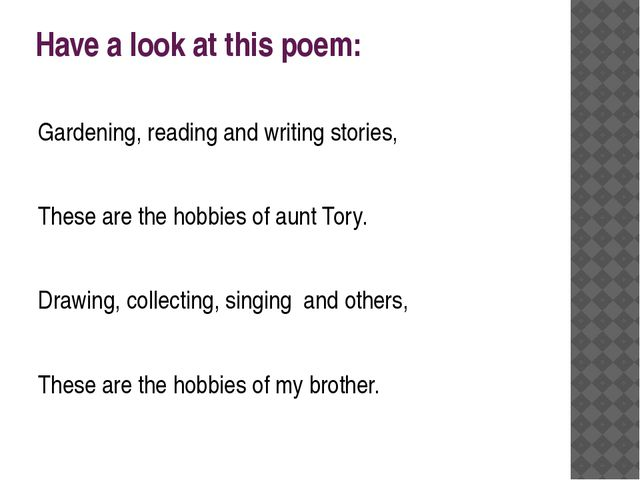 Have a look at this poem: Gardening, reading and writing stories, These are t...