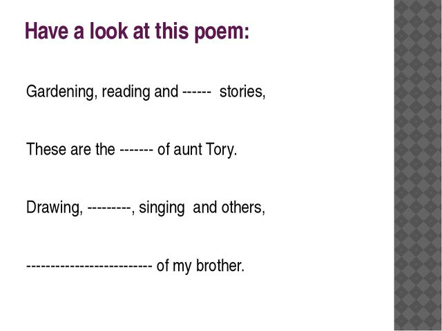 Have a look at this poem: Gardening, reading and ------ stories, These are th...