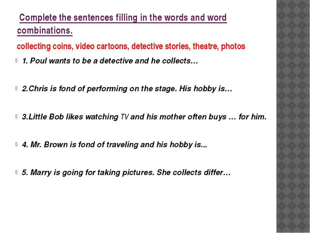 Complete the sentences filling in the words and word combinations. collectin...