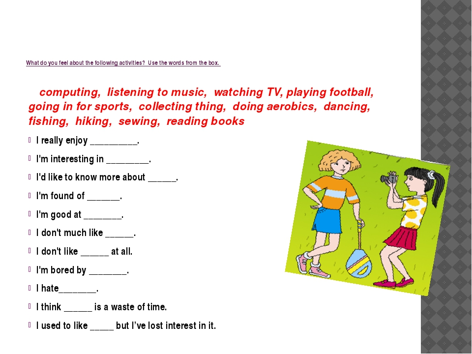 What do you feel about the following activities? Use the words from the box....